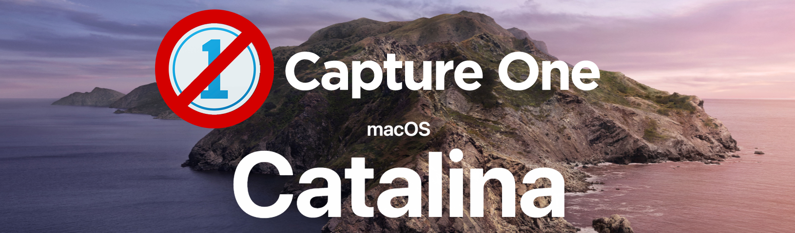 Capture One Pro - OS 10.15 Catalina - Not Supported!